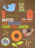 Hazel Johnson et Pamela Johnson - Inviter les oiseaux dans son jardin.