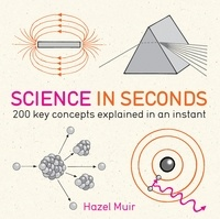 Hazel Muir - Science in Seconds - 200 Key Concepts Explained in an Instant.