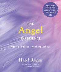 Hazel Raven - The Angel Experience - Your Complete Angel Workshop Book with Audio Downloads.