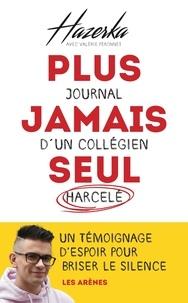 Hazerka et Valérie Péronnet - Plus jamais seul - Journal d'un collégien harcelé.