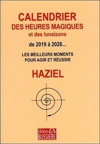 Haziel - Calendrier des heures magiques et des lunaisons de 2019 à 2026 - Les meilleurs moments pour agir et réussir.