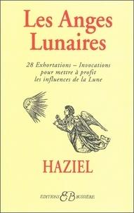 Haziel - Les anges lunaires - Avec les 28 exhortations-invocations pour mettre à profit les influences de la lune....