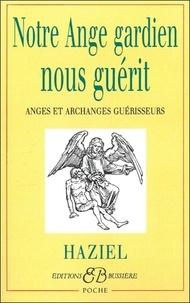 Haziel - Notre Ange gardien nous guérit - Anges et Archanges guérisseurs.