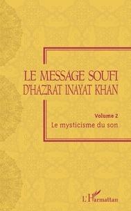 Le message soufi d'Hazrat Inayat Khan- Volume 2, Le mysticisme du son - Hazrat Inayat Khan |