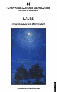 Hazrat Shah Maghsoud Sadegh Angha - L'aube - Entretien avec un maître soufi. 2 CD audio