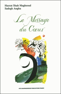 Hazrat Shah Maghsoud Sadegh Angha - Le message du coeur.