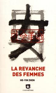 He-Yin Zhen - La revanche des femmes et autres textes.