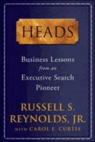 Heads: Business Lessons from an Executive Search Pioneer.