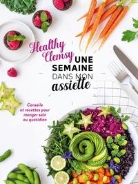 Healthy Clemsy - Une semaine dans mon assiette - Conseils et recettes pour manger sain au quotidien.
