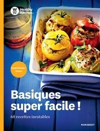 Healthy Kitchen - Basiques super faciles ! - 68 recettes inratables.