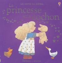 Heather Amery - La princesse et le cochon.