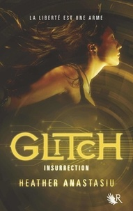 Heather Anastasiu - Glitch Tome 3 : Insurrection.
