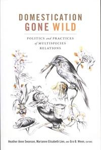 Heather Anne Swanson et Marianne Elisabeth Lien - Domestication Gone Wild - Politics and Practices of Multispecies Relations.