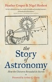 Heather Couper et Nigel Henbest - The Story of Astronomy - How the universe revealed its secrets.