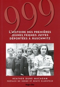 Heather Dune Macadam - 999 - L'histoire des premières jeunes femmes juives déportées à Auschwitz.