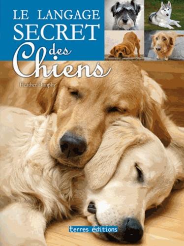 Heather Dunphy - Le langage secret des chiens.