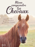 Heather Dunphy - Mieux comprendre les chevaux - Prendre soin de son cheval et décoder son langage.