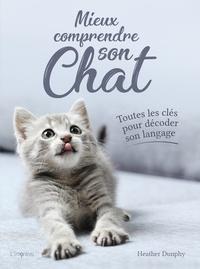 Heather Dunphy - Mieux comprendre son chat - Toutes les clés pour décoder son langage.