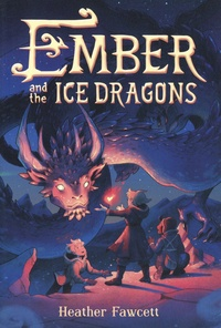 Heather Fawcett - Ember and the Ice Dragons.