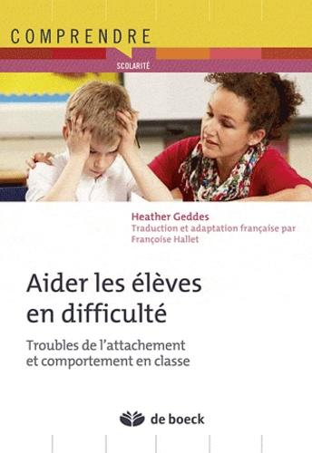 Heather Geddes - Aider les élèves en difficulté d'apprentissage - L'influence de l'attachement sur le comportement en classe.