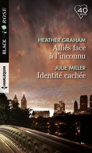 Heather Graham et Julie Miller - Alliés face à l'inconnu - Identité cachée.