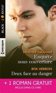 Heather Graham et Rita Herron - Enquête sous couverture ; Deux face au danger - Avec 1 roman gratuit inclus dans ce livre : Protection privée.
