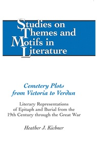 Heather Kichner - Cemetery Plots from Victoria to Verdun - Literary Representations of Epitaph and Burial from the 19th Century through the Great War.