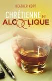Heather Kopp - Chrétienne et alcoolique.