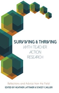 Heather Lattimer et Stacey Caillier - Surviving and Thriving with Teacher Action Research - Reflections and Advice from the Field.