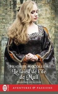Heather Mccollum - Passion en Ecosse Tome 1 : Le laird de l'île de Mull.
