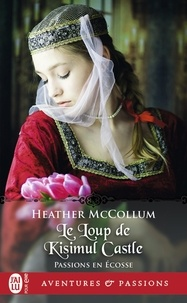 Heather Mccollum - Passion en Ecosse Tome 3 : Le loup de Kisimul Castle.