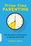 Heather Miller - Prime-Time Parenting - The Two-Hour-a-Day Secret to Raising Great Kids.