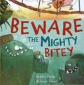 Heather Pindar et Susan Batori - Beware the Mighty Bitey.