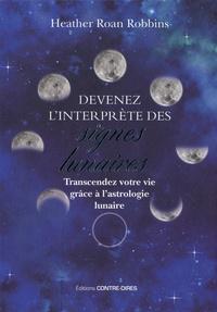 Heather Roan Robbins - Devenez l'interprète des signes lunaires - Transcendez votre vie grâce à l'astrologie lunaure.