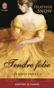 Heather Snow - Les séductrices Tome 3 : Tendre folie.