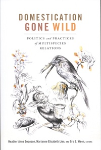 Heather Swanson et Marianne Elisabeth Lien - Domestication Gone Wild - Politics and Practices of Multispecies Relations.