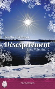 Heather Webber - Lucy Valentine Tome 2 : Désespérément.