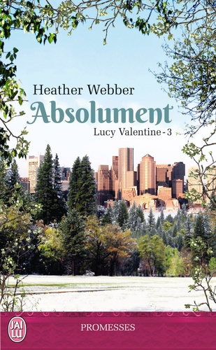 Heather Webber - Lucy Valentine Tome 3 : Absolument.