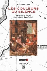 Hebe Mattos - Les couleurs du silence - Esclavage et liberté dans le Brésil du XIXe siècle.