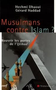 Hechmi Daoui et Gérard Haddad - Musulmans contre Islam ? - Rouvrir les portes de l'Ijtihad.