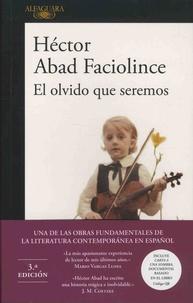 Hector Abad Faciolince - El olvido que seremos.