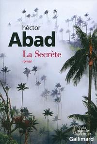 Héctor Abad - La Secrète.