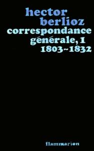 Hector Berlioz - Correspondance générale - Tome 1, 1803-1832.