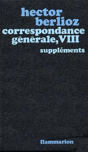Hector Berlioz - Correspondance générale - Tome 8, Suppléments.