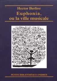 Hector Berlioz - Euphonia, ou la ville musicale - Nouvelle de l'avenir.