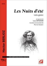 Hector Berlioz et Luca Antignani - Les Nuits d'été (voix grave - matériel) - partition pour flûte, clarinette, violon, violoncelle, piano et voix grave.
