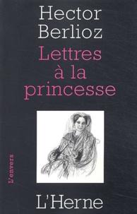 Hector Berlioz - Lettres à la princesse.