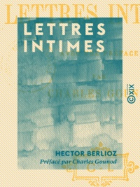 Hector Berlioz et Charles Gounod - Lettres intimes.