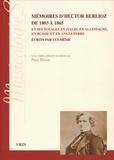 Hector Berlioz et Peter Bloom - Mémoires d'Hector Berlioz de 1803 à 1865 - Et ses voyages en Italie, en Allemagne, en Russie et en Angleterre écrits pas lui-même.