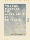 Hector Berlioz - Voyage musical en Allemagne et en Italie - Études sur Beethoven, Gluck et Weber - Tome I.